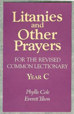 Litanies and Other Prayers for the Revised Common Lectionary Year C - Cole-Dai, Phyllis E