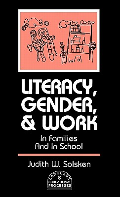 Literacy, Gender, and Work: In Families and in School - Solsken, Judith W, and Unknown