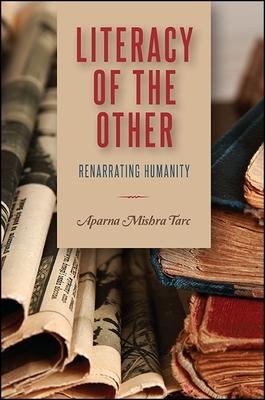 Literacy of the Other: Renarrating Humanity - Mishra Tarc, Aparna