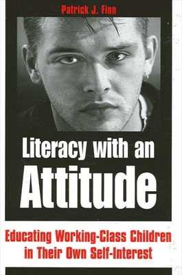 Literacy with an Attitude: Educating Working-Class Children in Their Own Self-Interest - Finn, Patrick J