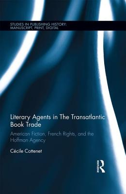Literary Agents in the Transatlantic Book Trade: American Fiction, French Rights, and the Hoffman Agency - Cottenet, Cecile