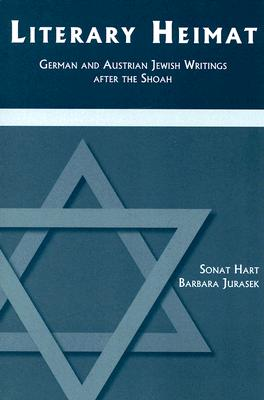 Literary Heimat: German and Austrian Jewish Writings After the Shoah - Hart, Sonat, and Jurasek, Barbara S