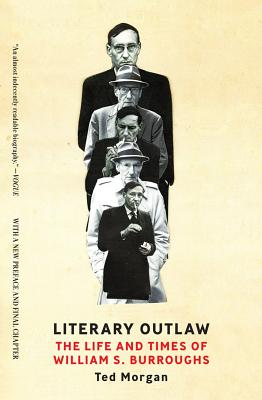 Literary Outlaw: The Life and Times of William S. Burroughs - Morgan, Ted