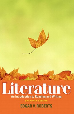 Literature: An Introduction to Reading and Writing, Backpack Edition - Roberts, Edgar, and Zweig, Robert