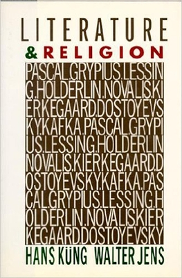Literature and Religion: Pascal, Gryphius, Lessing, Holderlin, Novalis - Kung, Hans, Professor