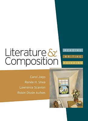 Literature & Composition: Reading - Writing - Thinking - Jago, Carol, and Shea, Renee H, and Scanlon, Lawrence