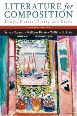Literature for Composition: Essays, Fiction, Poetry, and Drama - Barnet, Sylvan, and Cain, William, Professor, and Burto, William E