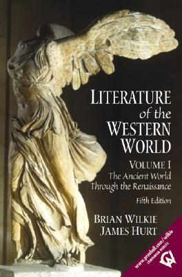 Literature of the Western World, Volume I: The Ancient World Through the Renaissance - Hurt, James, and Wilkie, Brian