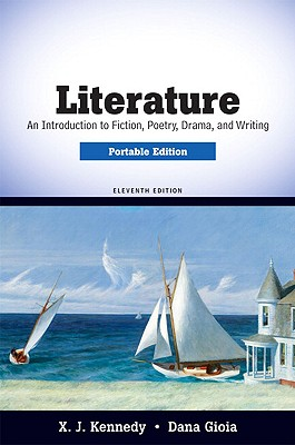 Literature, Portable Edition: An Introduction to Fiction, Poetry, Drama, and Writing - Kennedy, X J, Mr., and Gioia, Dana