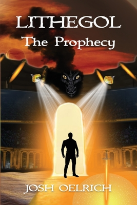 Lithegol: The Prophecy: A Futuristic Sequel to the King Arthur Legend - Oelrich, Josh, and Bruno, Beth (Editor)