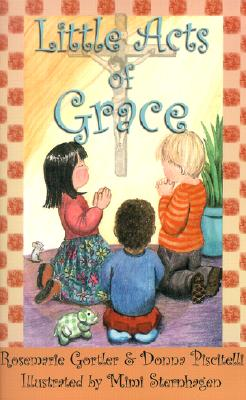 Little Acts of Grace - Gortler, Rosemarie, and Piscitelli, Donna