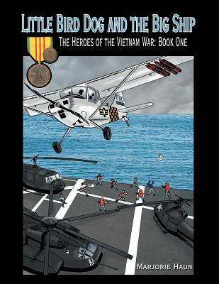 Little Bird Dog and the Big Ship the Heroes of the Vietnam War: Book One - Haun, Marjorie