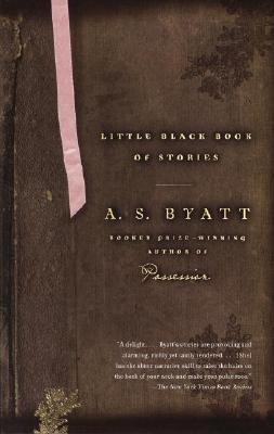 Little Black Book of Stories - Byatt, A S