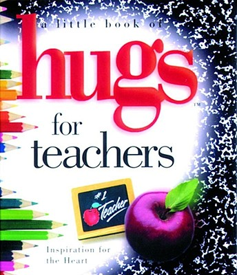 Little Book of Hugs for Teachers: Inspiration for the Heart - Howard Publishing