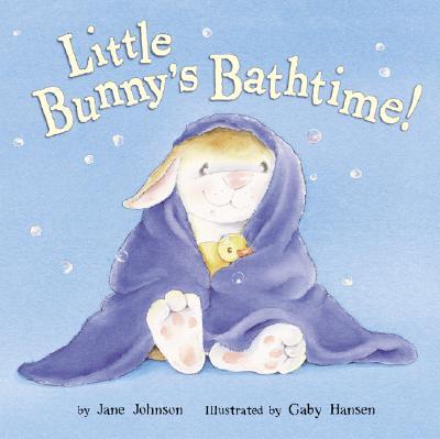 Little Bunny's Bathtime! - Johnson, Jane