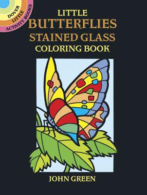 Little Butterflies Stained Glass Coloring Book - Green, John, and Coloring Books