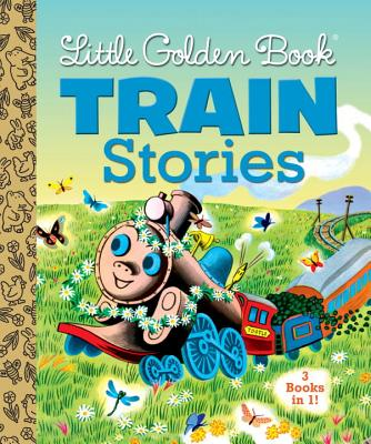 Little Golden Book Train Stories - Crampton, Gertrude, and Wise Brown, Margaret, and Potter, Marian