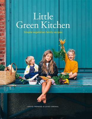 Little Green Kitchen: Simple vegetarian family recipes - Frenkiel, David, and Vindahl, Luise