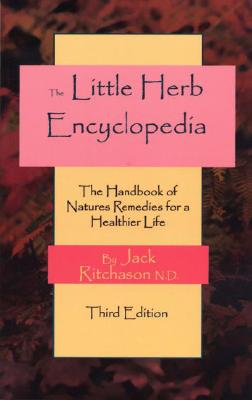 Little Herb Encyclopedia: The Handbook of Natures Remedies for a Healthier Life - Ritchason, Jack, N.D.