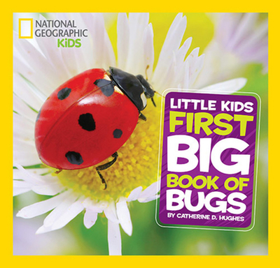 Little Kids First Big Book of Bugs - Hughes, Catherine D., and National Geographic Kids