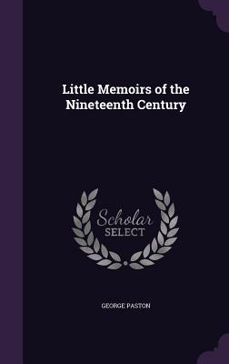 Little Memoirs of the Nineteenth Century - Paston, George