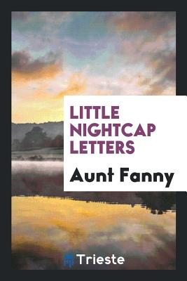 Little Nightcap Letters - Fanny, Aunt