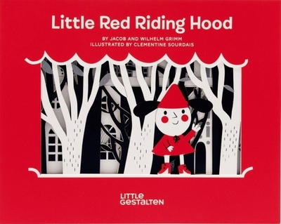 Little Red Riding Hood - Grimm, Willhelm, and Grimm, Jacob, and Sourdais, Clementine (Illustrator)