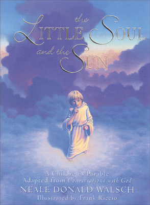 Little Soul and the Sun: A Children's Parable - Walsch, Neale Donald