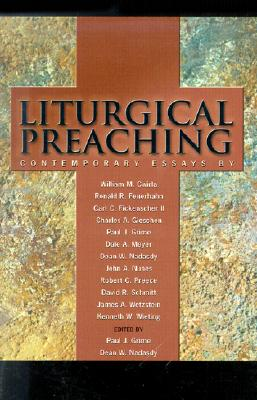 Liturgical Preaching: Contemporary Essays - Grime, Paul (Editor), and Nadasdy, Dean W (Editor)