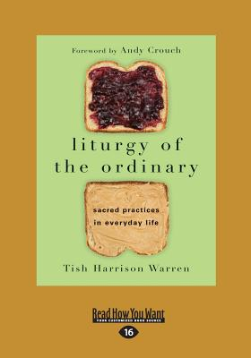 Liturgy of the Ordinary: Sacred Practices in Everyday Life - Warren, Tish Harrison