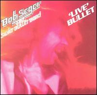 Live Bullet - Bob Seger & the Silver Bullet Band