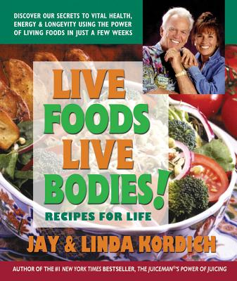 Live Foods, Live Bodies! - Kordich, Jay, and Kordich, Linda