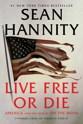 Live Free or Die: America (and the World) on the Brink - Hannity, Sean