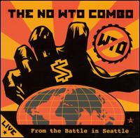 Live From the Battle in Seattle - The No W.T.O. Combo