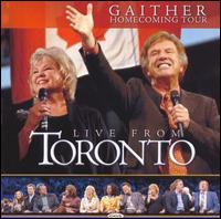 Live from Toronto - Bill Gaither/Gloria Gaither/Homecoming Friends