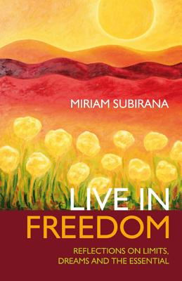 Live in Freedom: Reflections on Limits, Dreams and the Essential - Subirana, Miriam