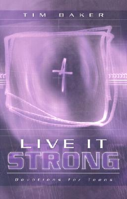 Live It Strong: Devotions for Teens - Baker, Tim