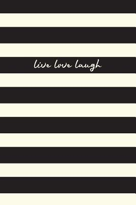 Live Laugh Love: Journal, Notebook, Diary, 6x9 Lined Pages, 150 Pages - Creative Notebooks