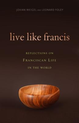 Live Like Francis - Foley, Leonard, III, and Weigel, Jovian