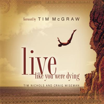 Live Like You Were Dying - Nichols, Tim, and Wiseman, Craig, and McGraw, Tim (Foreword by)