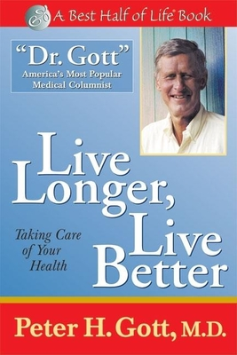 Live Longer, Live Better: Taking Care of Your Health After 50 - Gott, Peter H, MD