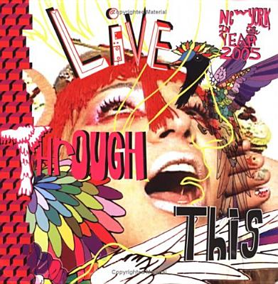 Live Through This: New York 2005 - Deitch, Jeffrey (Editor), and Grayson, Kathy (Editor), and Rinder, Lawrence (Text by)