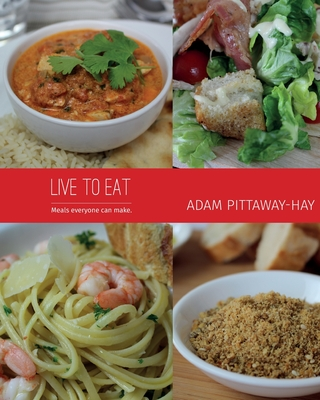 Live to Eat: Meals Everyone Can Make - Pittaway-Hay, Adam