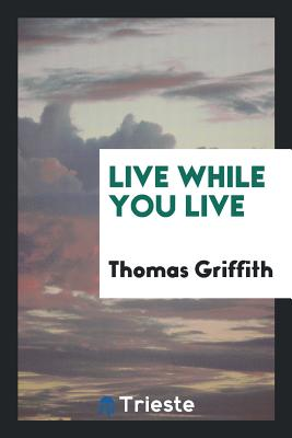 Live While You Live - Griffith, Thomas