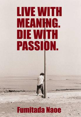 Live with Meaning. Die with Passion. - Naoe, Fumitada
