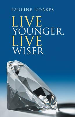 Live Younger, Live Wiser - Noakes, Pauline