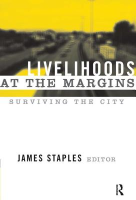 Livelihoods at the Margins: Surviving the City - Staples, James (Editor)