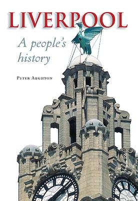 Liverpool: A People's History - Aughton, Peter