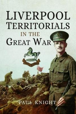 Liverpool Territorials in the Great War - Knight, Paul