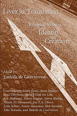 Lives in Translation: Bilingual Writers on Identity and Creativity - De Courtivron, Isabelle (Editor)